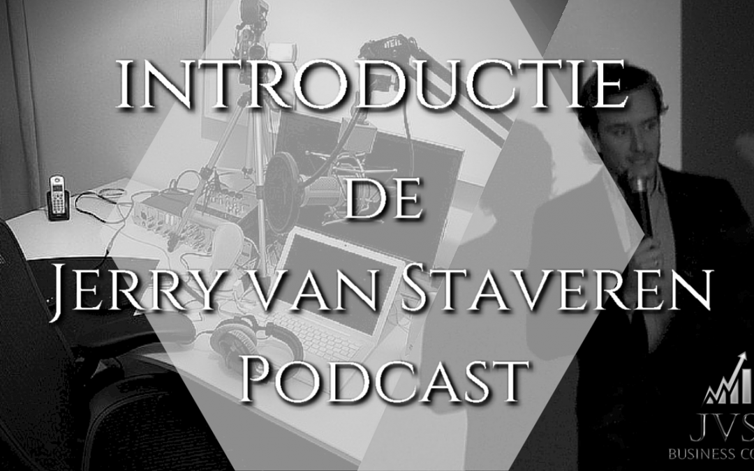 JVSP00 – INTRODUCTIE IN DE JERRY VAN STAVEREN PODCAST